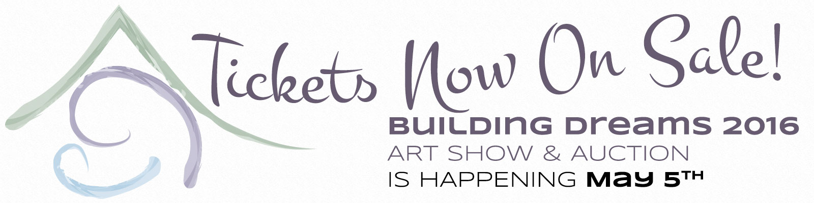 Tickets Now On Sale! Building Dreams 2016 Art Show and Auction is happening May 5th!